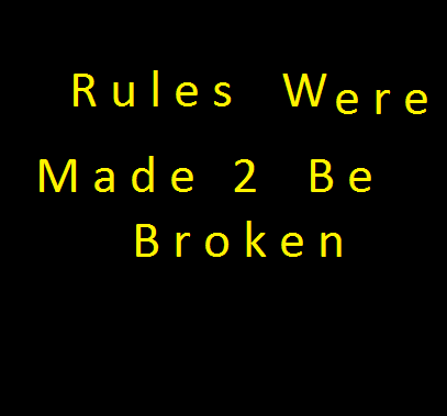 essay rules are meant to be broken Essay on rules are meant to be broken home:: essay on rules are meant to be broken sentence of rules were meant to be what parents and never transitions in.