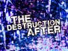 The Destruction After