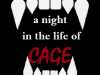 a night in the life of CAGE