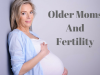Older moms and Fertility-swcic