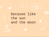 Because Like The Sun and The Moon
