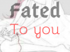 Fated To You