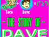 The Story Of DAVE (and Taco)