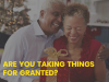 ARE YOU TAKING THINGS FOR GRANTED?
