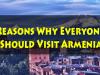 Reasons Why Everyone Should Visit Armenia