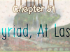 Chapter 51: Myriad, At Last!