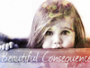 Beautiful Consequence