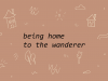 being home to the wanderer