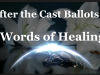 After the Cast Ballots | Words of Healing